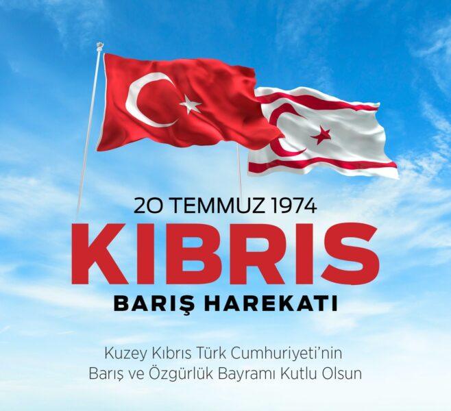 KIBRIS BARIŞ HAREKATI'NIN 47. YIL DÖNÜMÜ KUTLU OLSUN
